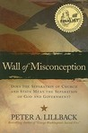 Wall of Misconception: Does the Separation of Church and State Mean the Seapration of God and Government?