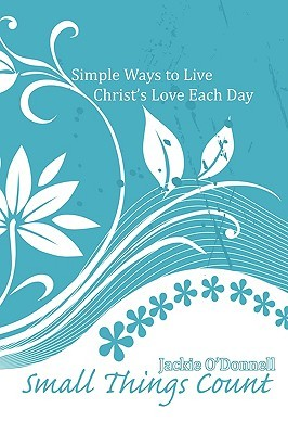 Small Things Count: Simple Ways to Live Christ's Love Each Day