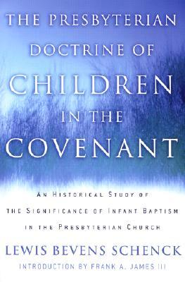 The Presbyterian Doctrine of Children in the Covenant: An Historical Study of the Significance of Infant Baptism in the Presbyterian Church