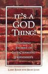 It's a God Thing!: Inspiring Stories of Life-Changing Friendships