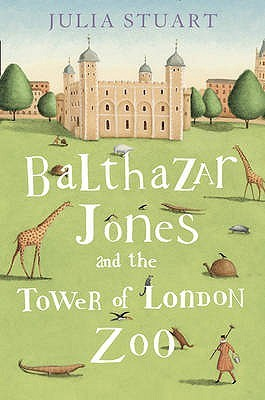 Balthazar Jones and the Tower of London Zoo by Julia Stuart
