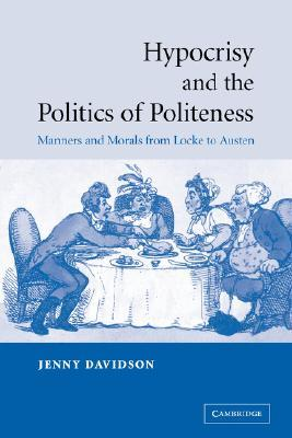 Hypocrisy and the Politics of Politeness: Manners and Morals from Locke to Austen