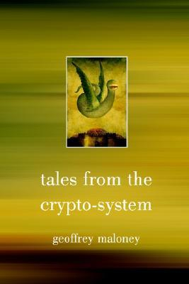 Tales from the Crypto-System by Geoffrey Maloney