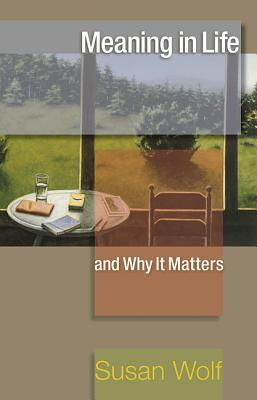 Meaning in Life and Why It Matters by Susan R. Wolf