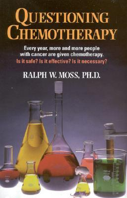 Questioning Chemotherapy: A Critique of the Use of Toxic Drugs