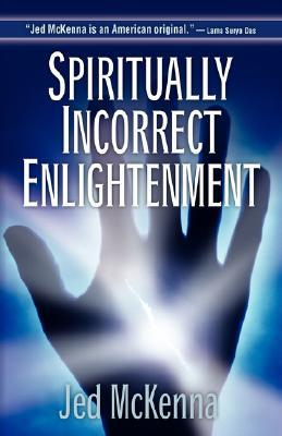 Spiritually Incorrect Enlightenment by Jed McKenna