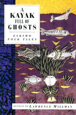 A Kayak Full of Ghosts by Lawrence Millman