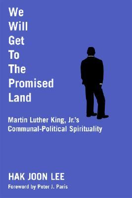 We Will Get to the Promised Land: Martin Luther King, JR.'s Communal-Political Spirituality