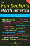 The Fun Seeker's Travel Guide -- North America, Revised 2nd Edition: The Absolute Most Fun Events and Destinations (The Fun Also Rises Travel Series)