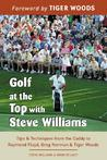 Golf at the Top with Steve Williams: Tips and Techniques from the Caddy to Raymond Floyd, Greg Norman, and Tiger Woods