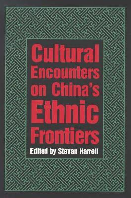 Cultural Encounters on China S Ethnic Frontiers