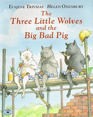 The Three Little Wolves and the Big Bad Pig by Eugene Trivizas
