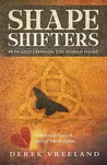 Shape Shifters: How God Changes the Human Heart: A Trinitarian Vision of Spiritual Transformation