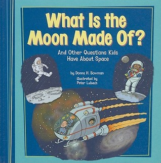 What Is the Moon Made Of? by Donna H. Bowman