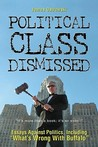 Political Class Dismissed: Essays Against Politics, Including What's Wrong with Buffalo