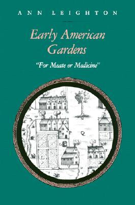 "Early American Gardens: ""For Meate or Medicine"""
