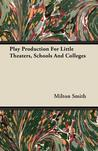 Play Production for Little Theaters, Schools and Colleges