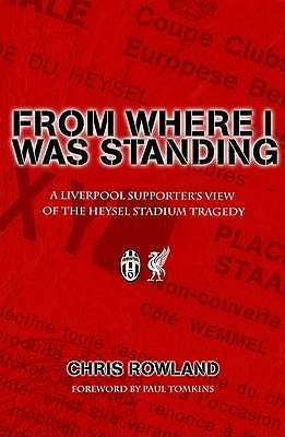 From Where I Was Standing: A Liverpool Supporter's View of the Heysel Stadium Tragedy