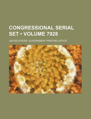 Congressional Serial Set by United States Government Of...