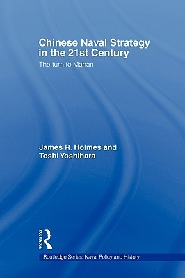 Chinese Naval Strategy in the 21st Century: The Turn to Mahan