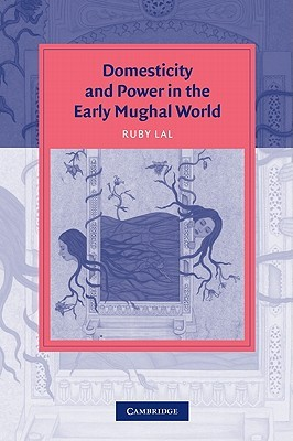 Domesticity and Power in the Early Mughal World