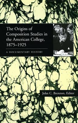 The Origins of Composition Studies in the American College, 1875-1925: A Documentary History