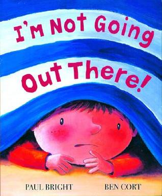 I'm Not Going Out There! by Paul Bright