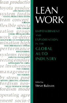 Lean Work: Empowerment and Exploitation in the Global Auto Industry