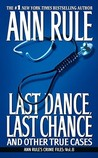 LAST DANCE, LAST CHANCE - and Other True Cases
