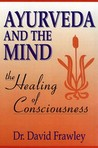 Ayurveda and the Mind by David Frawley