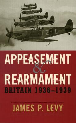 Appeasement and Rearmament: Britain, 1936-1939