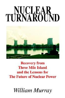 Nuclear Turnaround: Recovery from Three Mile Island and the Lessons for the Future of Nuclear Power