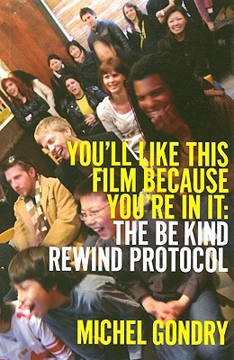 You'll Like This Film Because You're in It: The Be Kind Rewind Protocol
