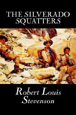 The Silverado Squatters by Robert Louis Stevenson, Fiction, H... by Robert Louis Stevenson