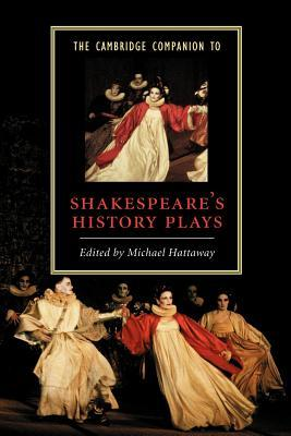 The Cambridge Companion to Shakespeare's History Plays by Michael Hattaway