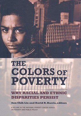 Colors of Poverty, The: Why Racial and Ethnic Disparities Persist: Why Racial and Ethnic Disparities Persist