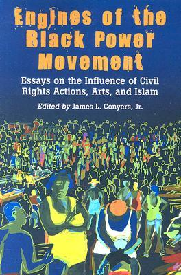 Engines of the Black Power Movement by James L. Conyers Jr.