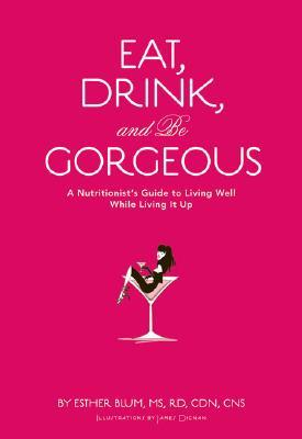 Eat, Drink, and Be Gorgeous by Esther Blum
