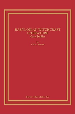Babylonian Witchcraft Literature: Case Studies