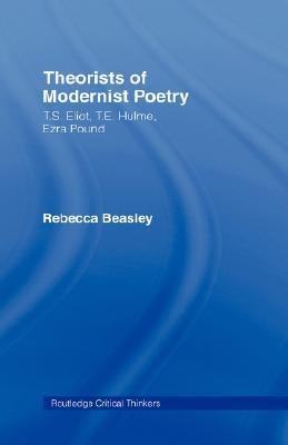 Theorists of Modernist Poetry: T.S. Eliot, T.E. Hulme, Ezra Pound