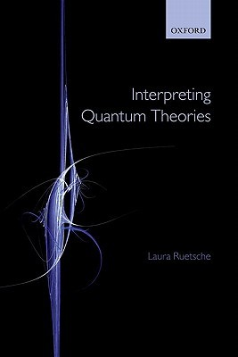 Interpreting Quantum Theories: The Art of the Possible