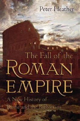 The Fall of the Roman Empire by Peter Heather