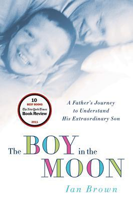 The Boy in the Moon: A Father's Journey to Understand His Extraordinary Son