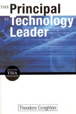 The Principal as Technology Leader by Theodore B. Creighton