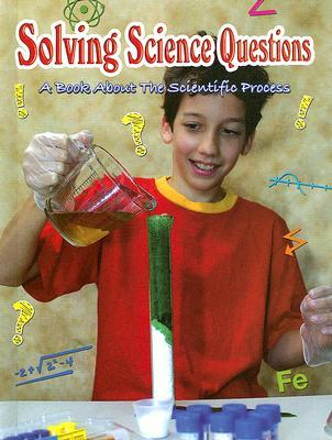 Solving Science Questions: A Book About The Scientific Process