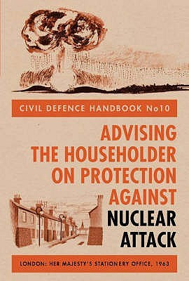 Civil Defence Handbook No.10: Advising The Householder On Protection Against Nuclear Attack
