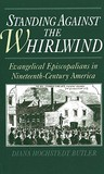 Standing Against the Whirlwind: Evangelical Episcopalians in Nineteenth-Century America