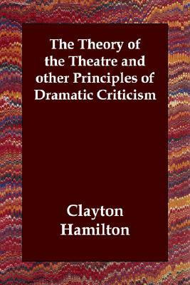The Theory of the Theatre and Other Principles of Dramatic Criticism