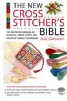 The New Cross Stitcher's Bible: The Definitive Manual of Essential Cross Stitch and Counted Thread Techniques