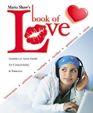 Maria Shaw's Book of Love: Horoscopes, Palmistry, Numbers, Candles, Gemstones & Colors